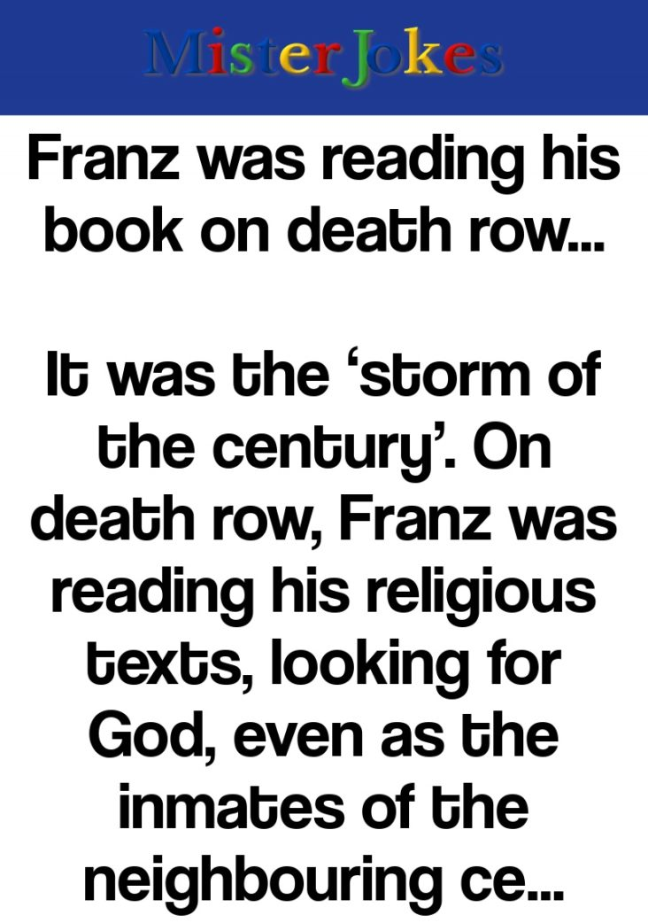 Franz was reading his book on death row…