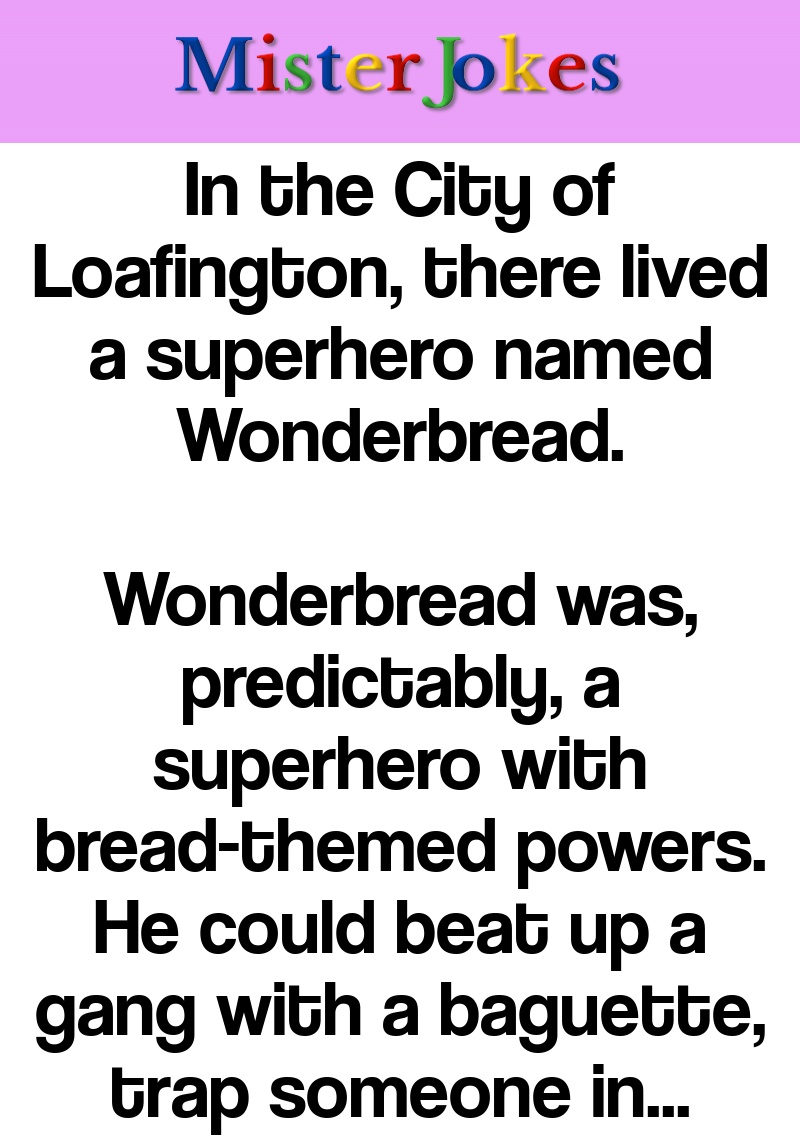 In the City of Loafington, there lived a superhero named Wonderbread.