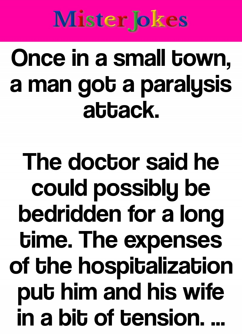 Once in a small town, a man got a paralysis attack.