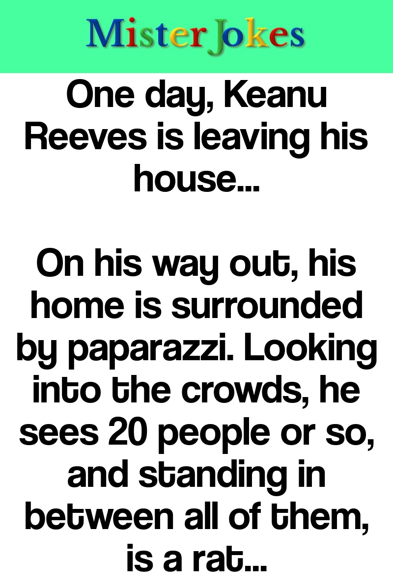 One day, Keanu Reeves is leaving his house…