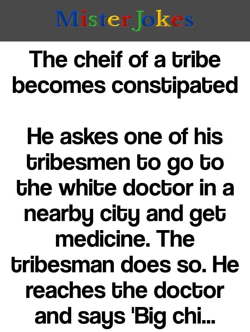 The cheif of a tribe becomes constipated