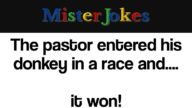 The pastor entered his donkey in a race and….