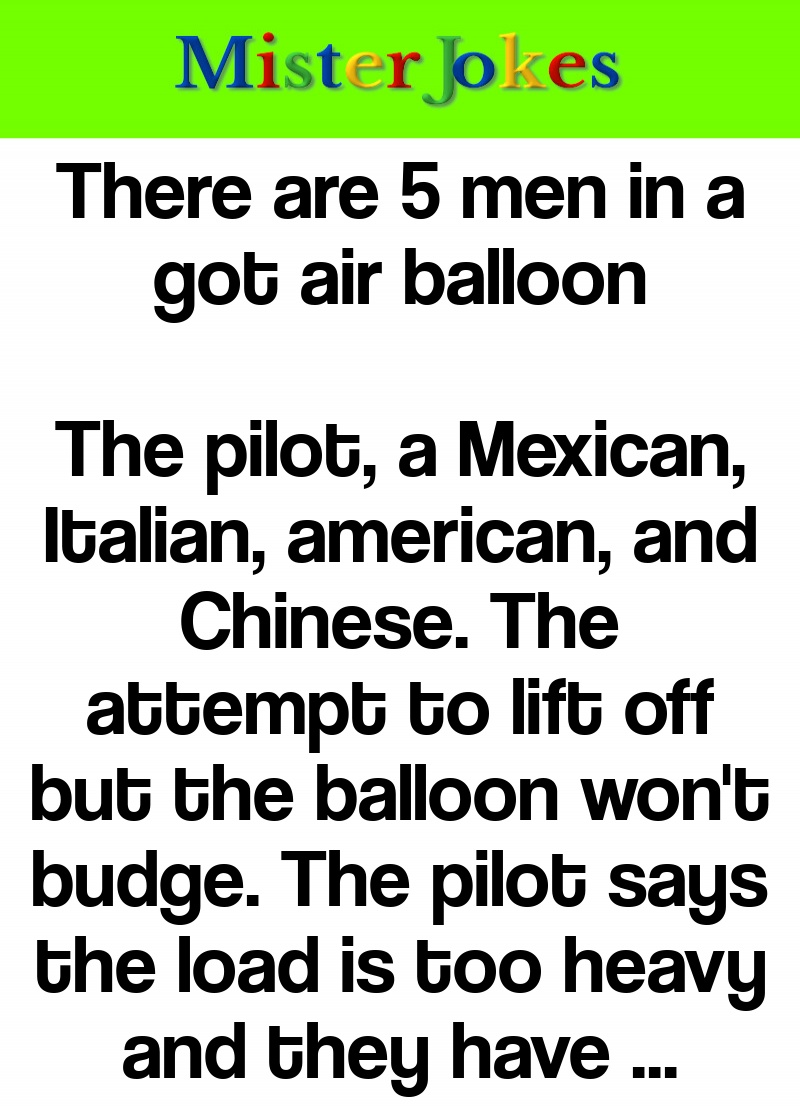 There are 5 men in a got air balloon
