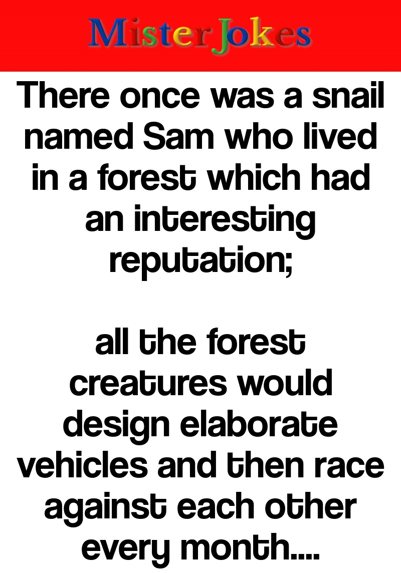 There once was a snail named Sam who lived in a forest which had an interesting reputation;
