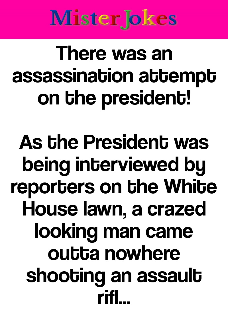 There was an assassination attempt on the president!