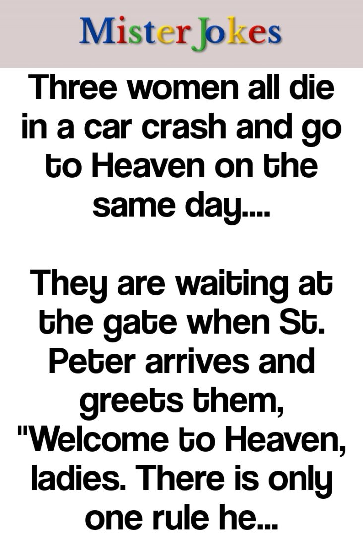 Three women all die in a car crash and go to Heaven on the same day….