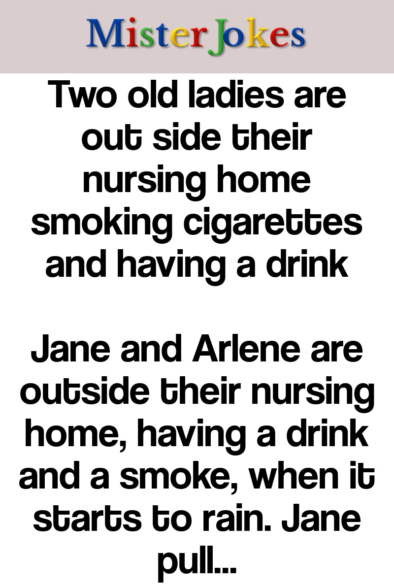 Two old ladies are out side their nursing home smoking cigarettes and having a drink