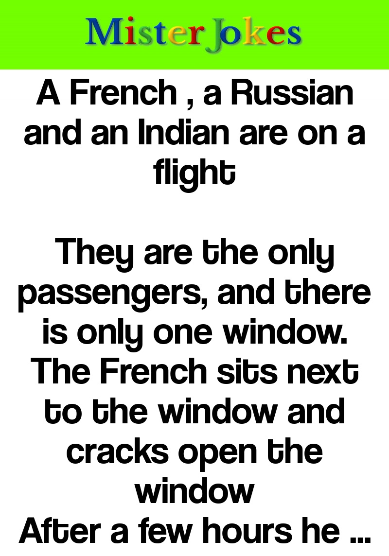 A French , a Russian and an Indian are on a flight