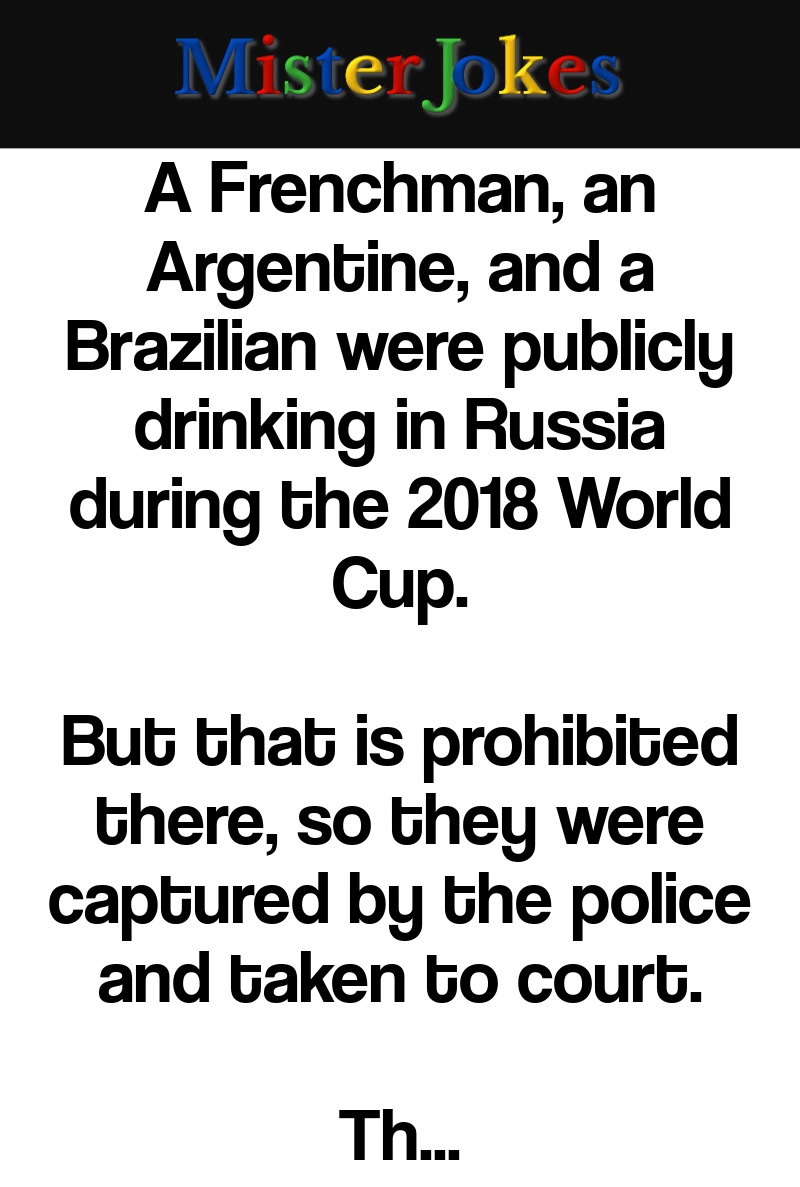 A Frenchman, an Argentine, and a Brazilian were publicly drinking in Russia during the 2018 World Cup.