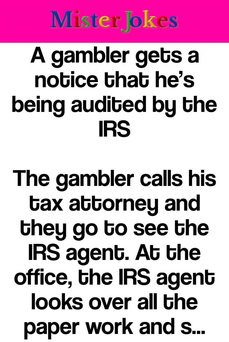 A gambler gets a notice that he's being audited by the IRS