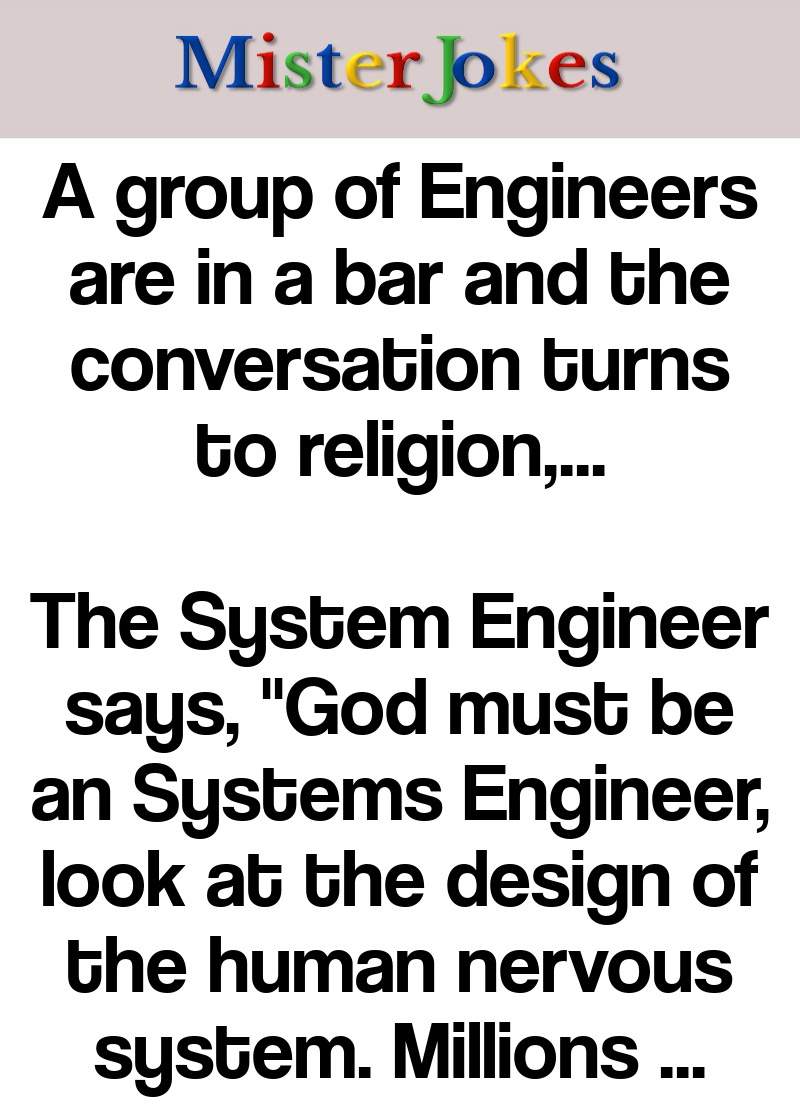 A group of Engineers are in a bar and the conversation turns to religion,…