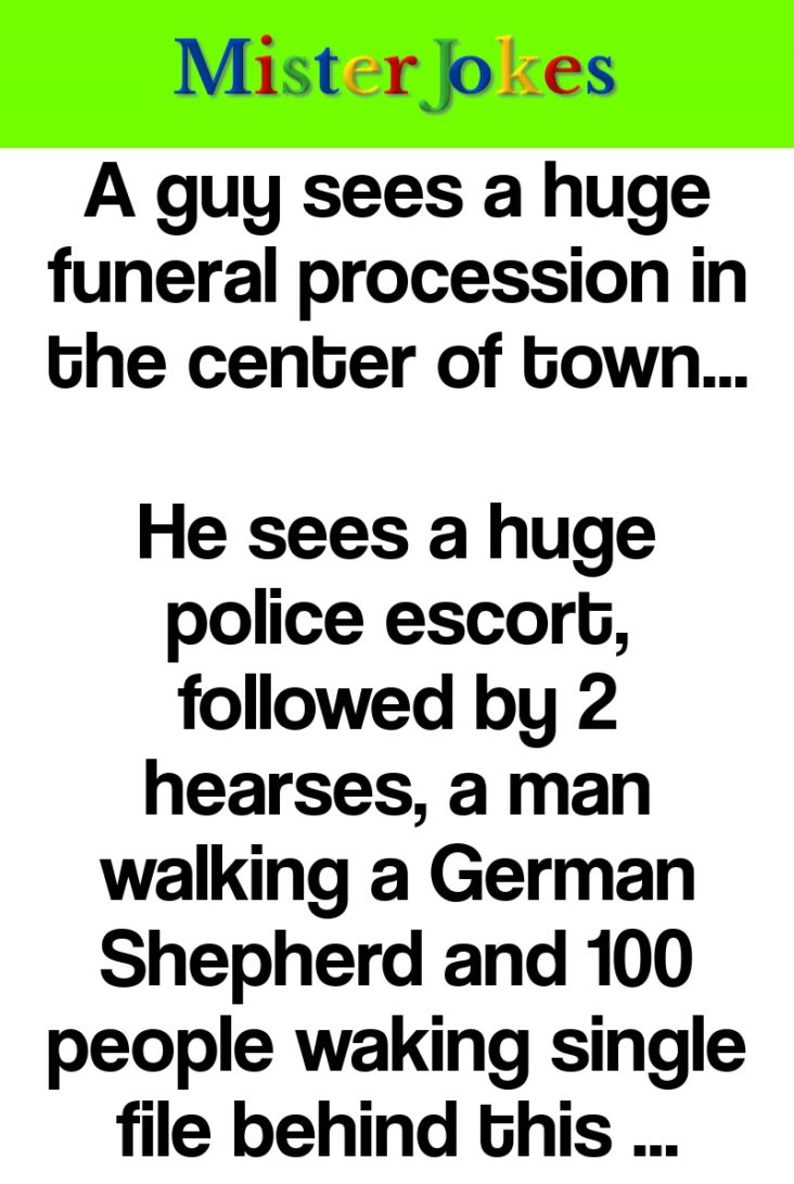 A guy sees a huge funeral procession in the center of town…