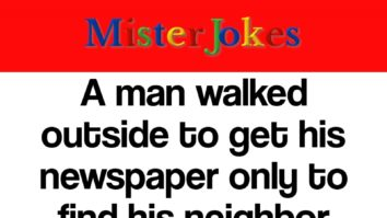 A man walked outside to get his newspaper only to find his neighbor hopping off his horse, walking behind him, picking up his tail,and kissing him right where the sun don't shine…