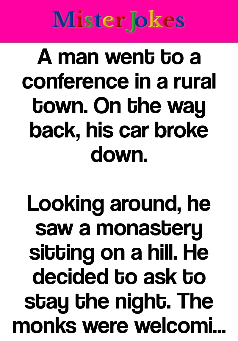 A man went to a conference in a rural town. On the way back, his car broke down.