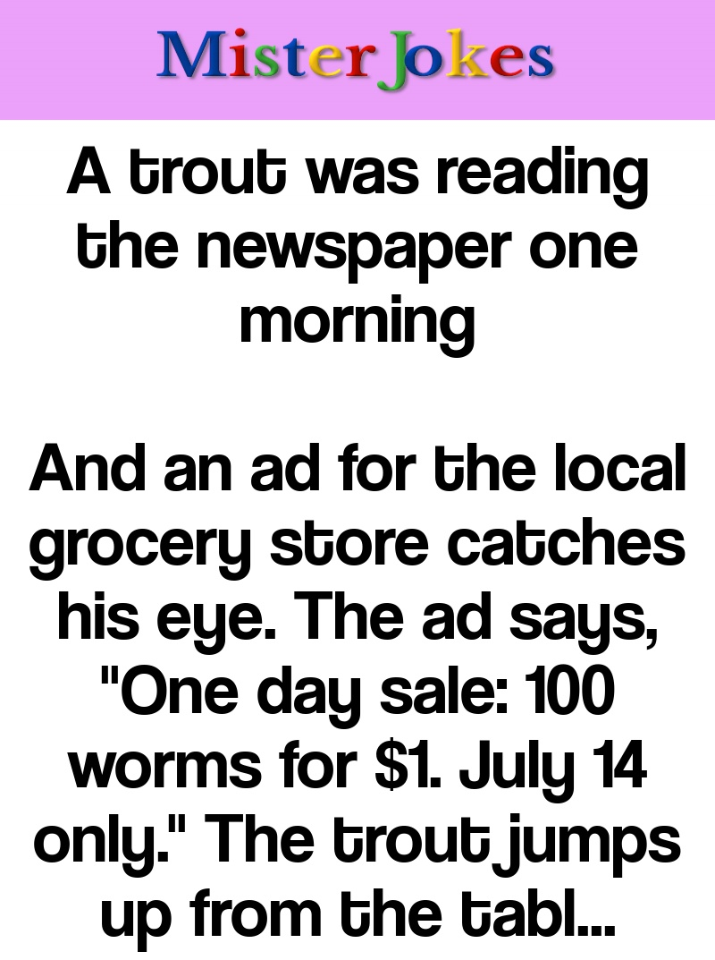A trout was reading the newspaper one morning