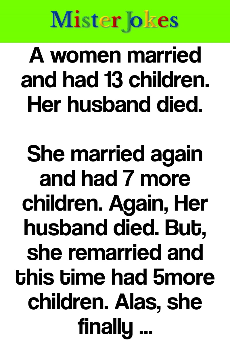 A women married and had 13 children. Her husband died.