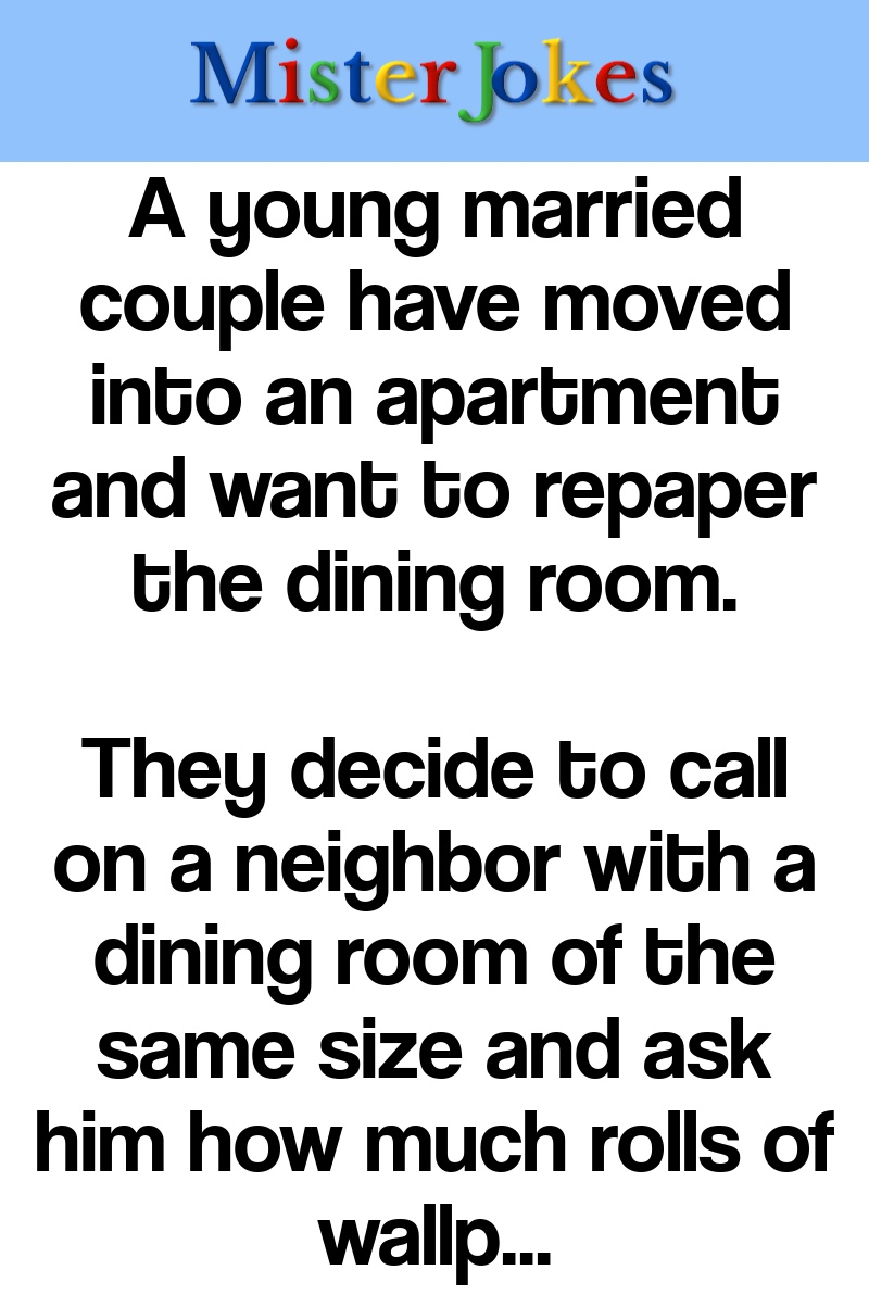 A young married couple have moved into an apartment and want to repaper the dining room.
