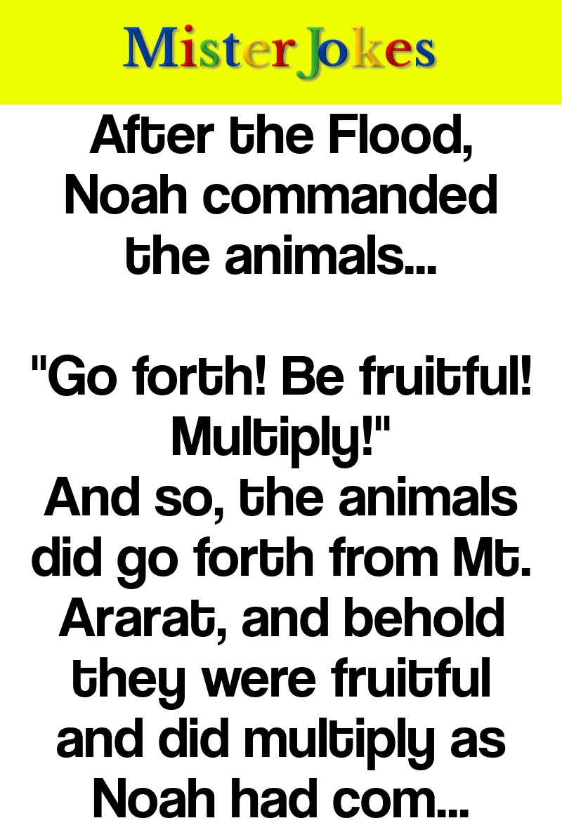 After the Flood, Noah commanded the animals…