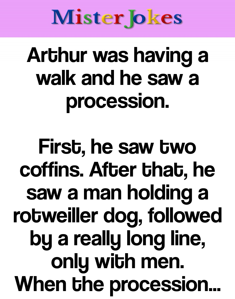 Arthur was having a walk and he saw a procession.