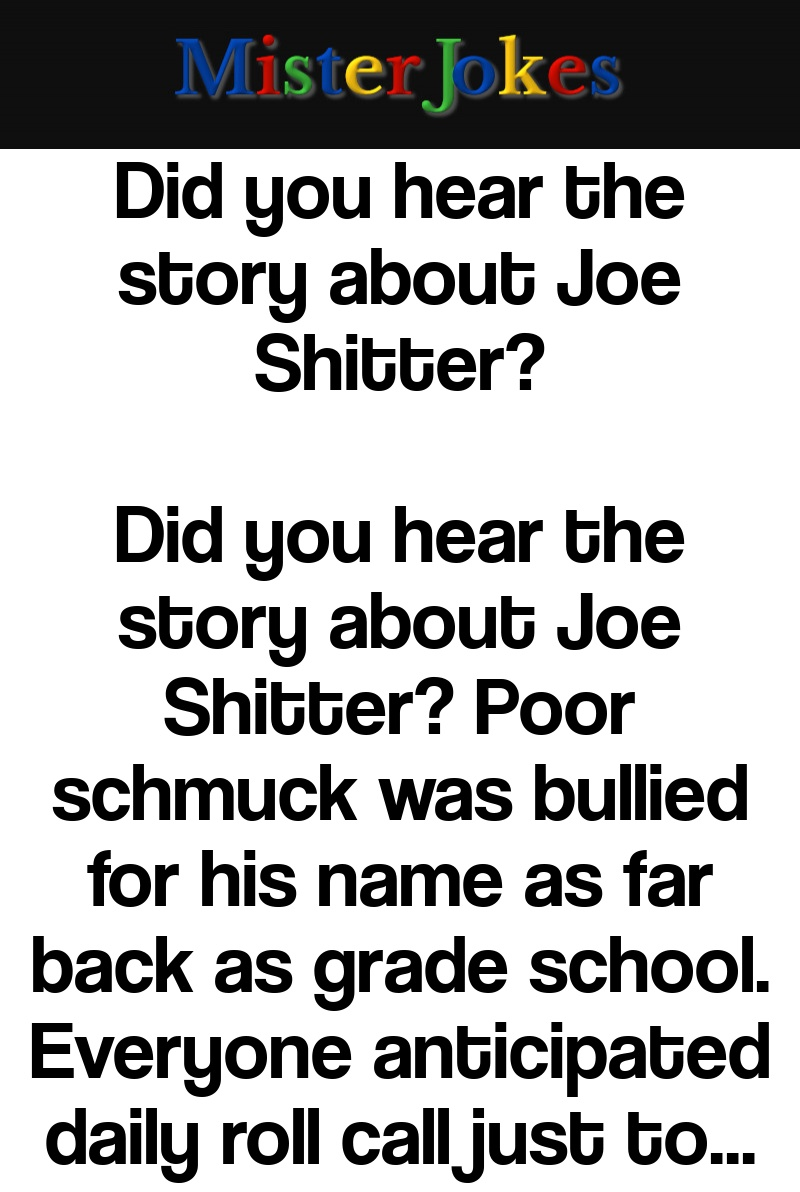 Did you hear the story about Joe Shitter?