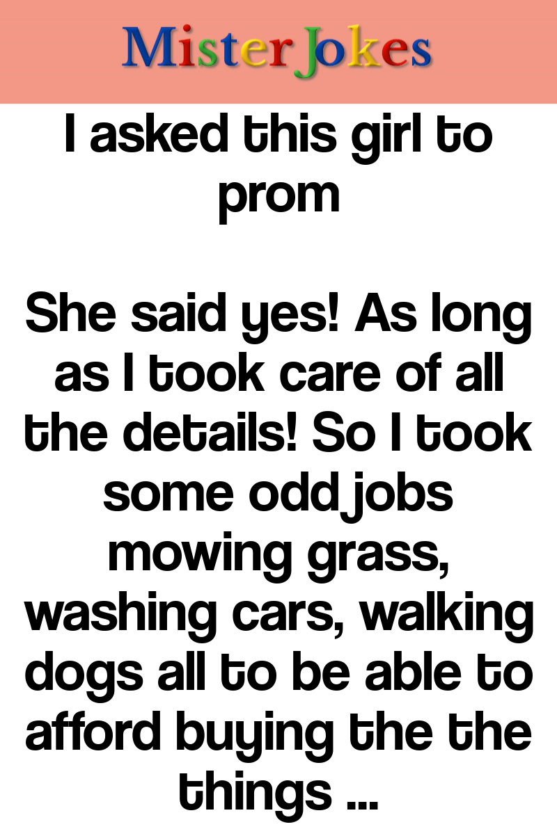 I asked this girl to prom