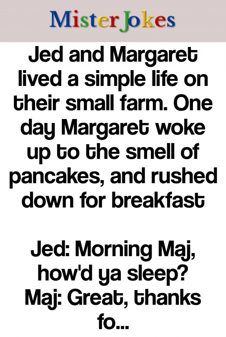 Jed and Margaret lived a simple life on their small farm. One day Margaret woke up to the smell of pancakes, and rushed down for breakfast