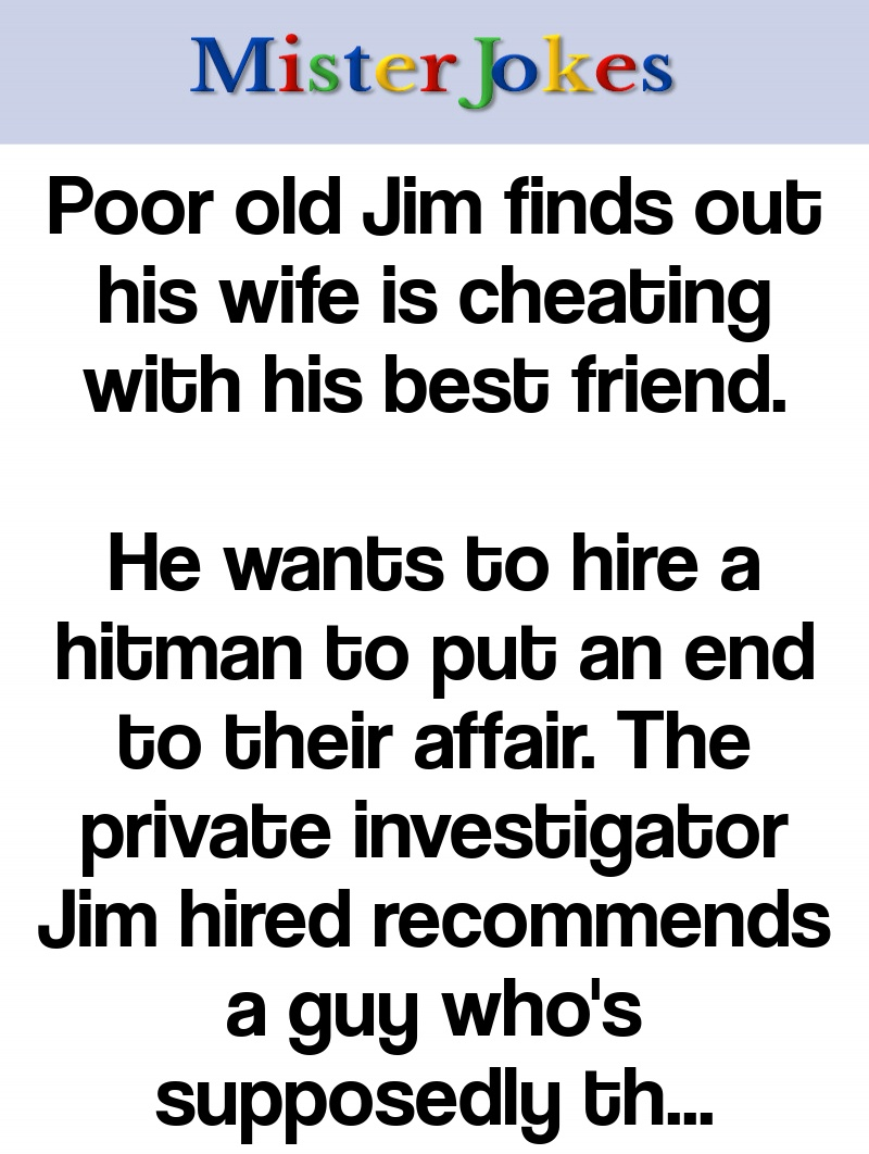 Poor old Jim finds out his wife is cheating with his best friend.