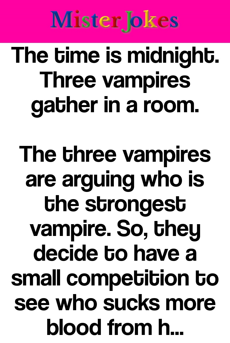 The time is midnight. Three vampires gather in a room.