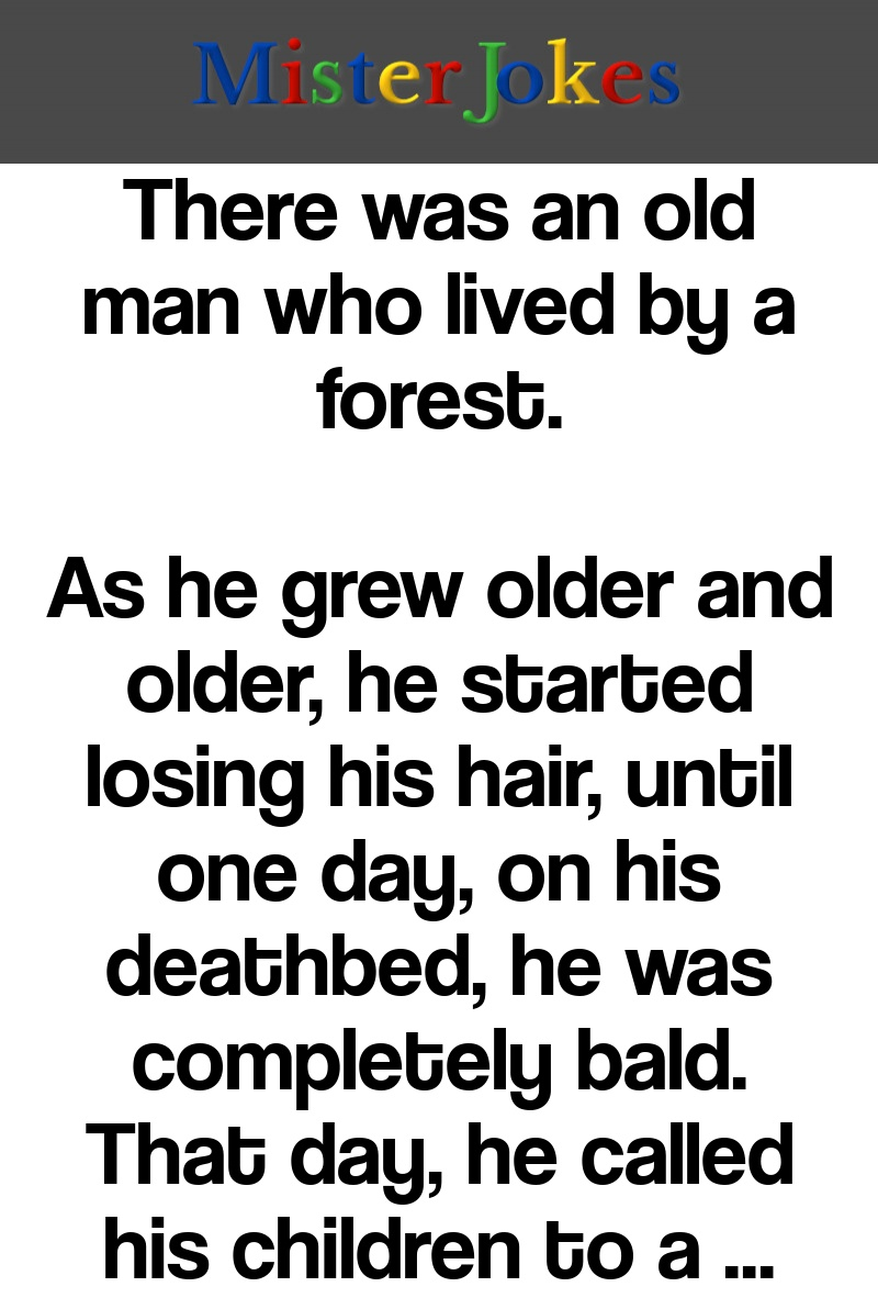 There was an old man who lived by a forest.