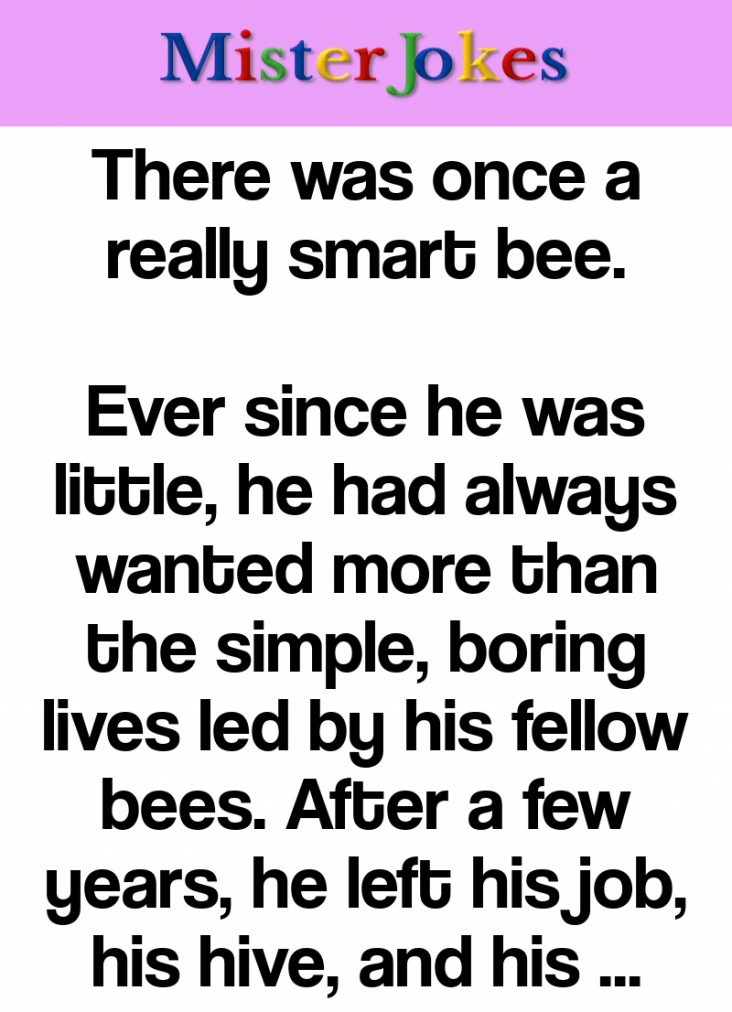 There was once a really smart bee.