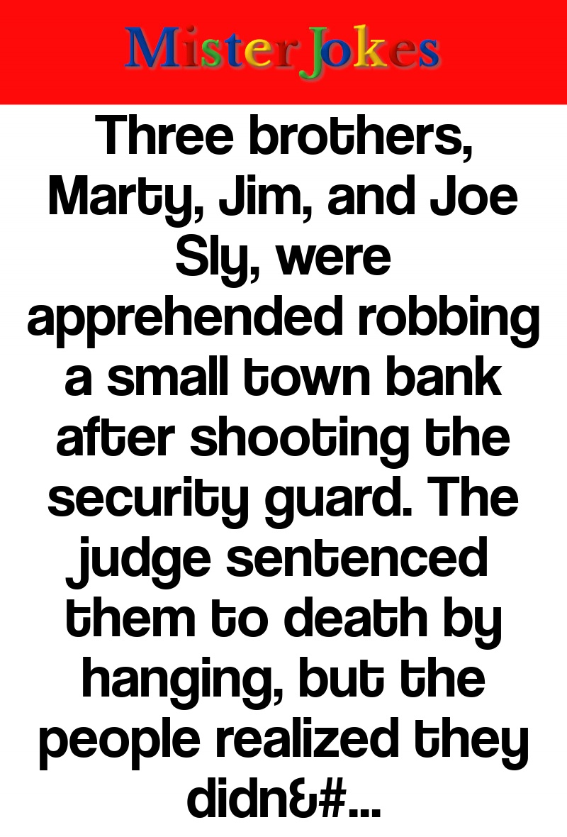 Three brothers, Marty, Jim, and Joe Sly, were apprehended robbing a small town bank after shooting the security guard. The judge sentenced them to death by hanging, but the people realized they didn't have a gallows…