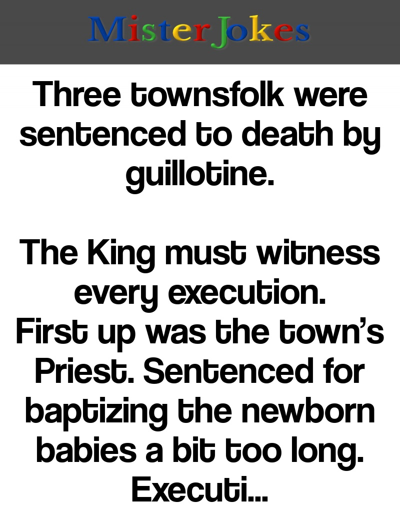 Three townsfolk were sentenced to death by guillotine.