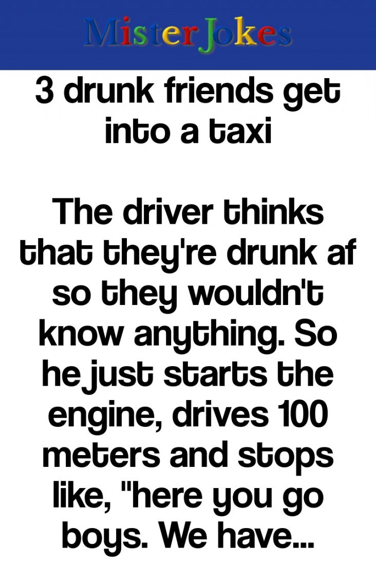 3 drunk friends get into a taxi