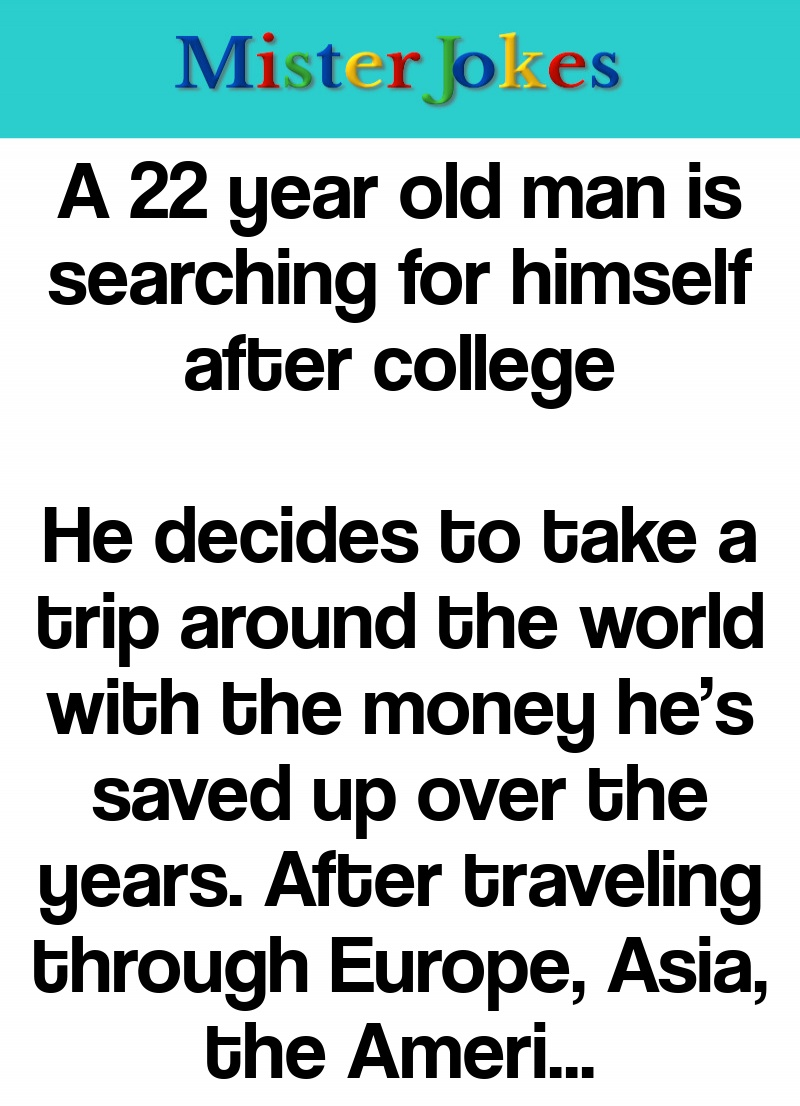 A 22 year old man is searching for himself after college