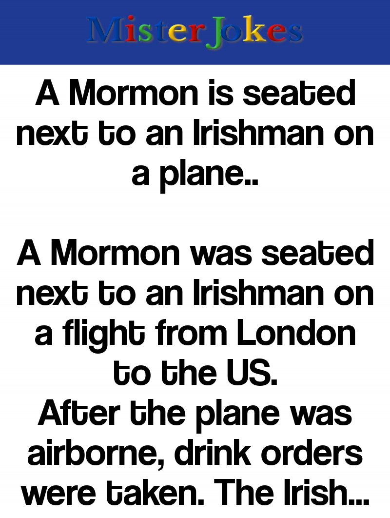 A Mormon is seated next to an Irishman on a plane..