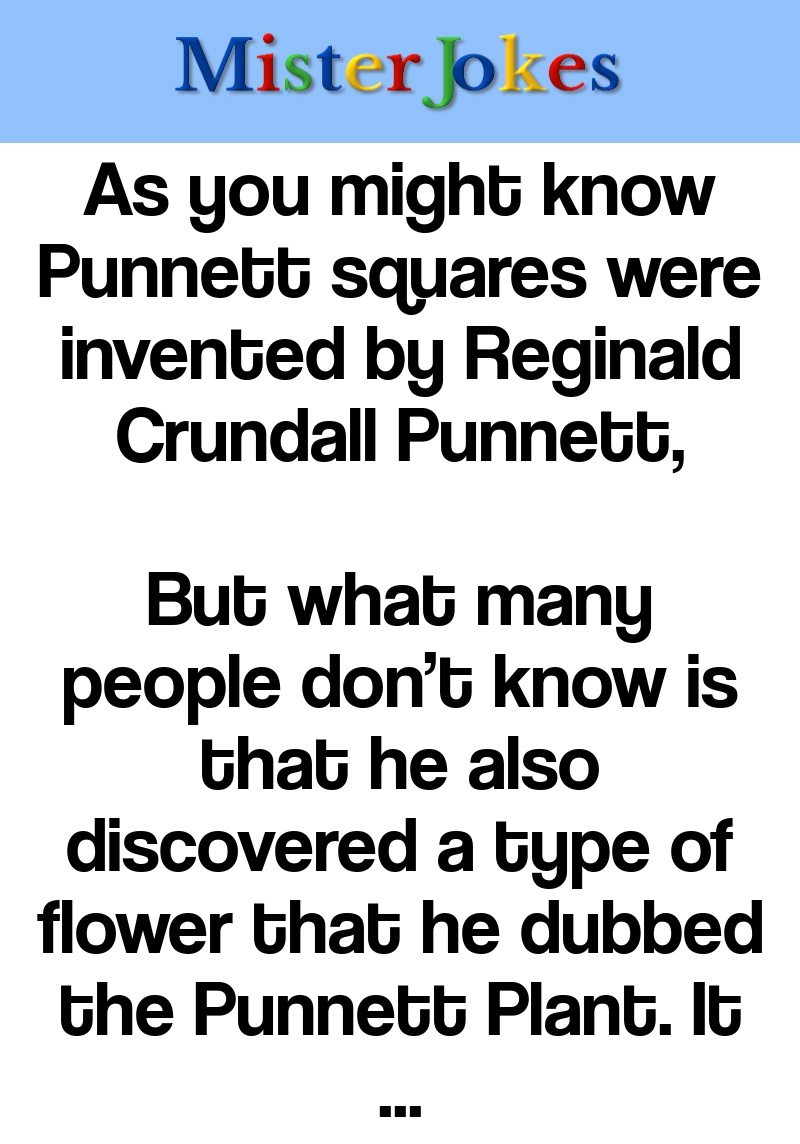 As you might know Punnett squares were invented by Reginald Crundall Punnett,