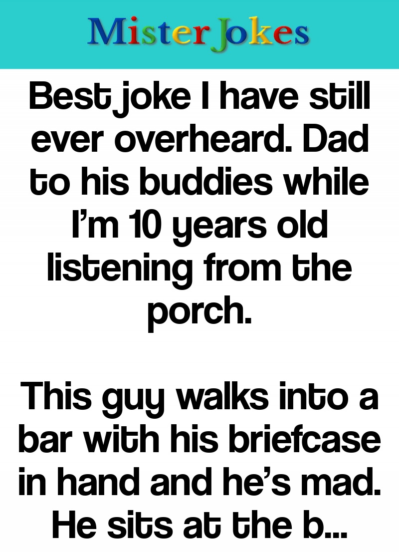 Best joke I have still ever overheard. Dad to his buddies while I'm 10 years old listening from the porch.