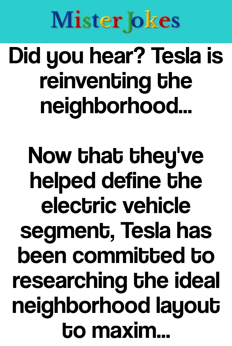 Did you hear? Tesla is reinventing the neighborhood…