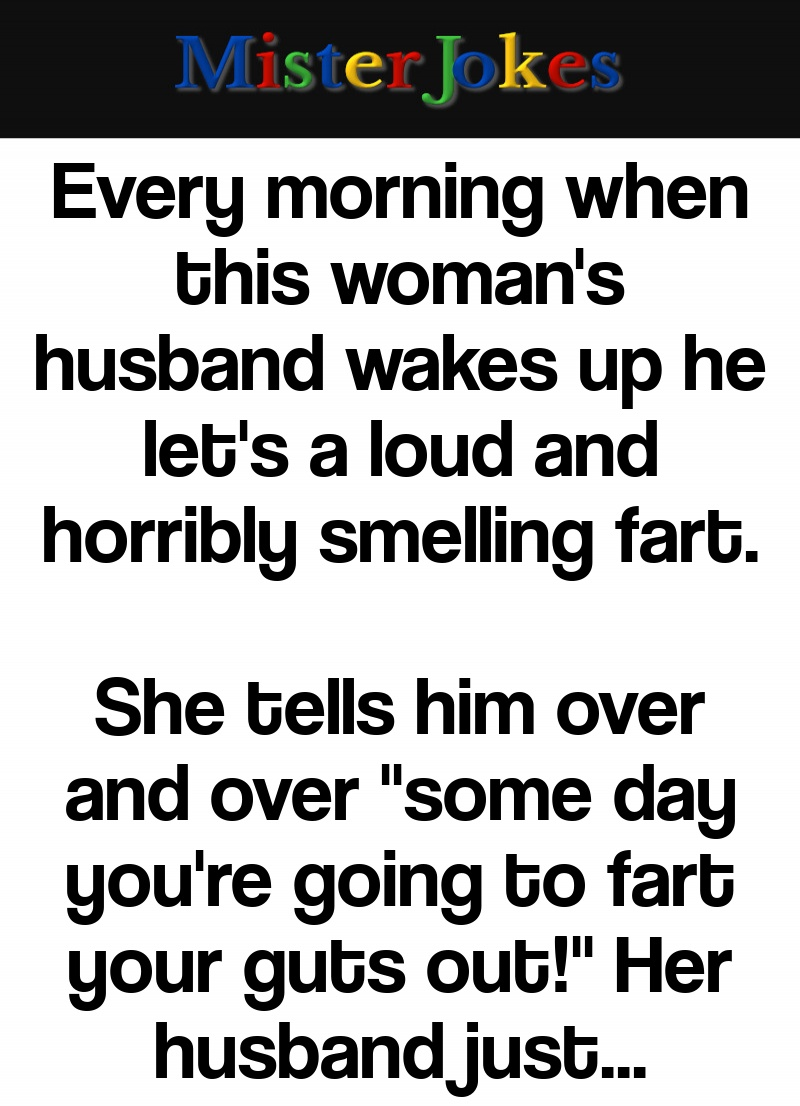 Every morning when this woman's husband wakes up he let's a loud and horribly smelling fart.