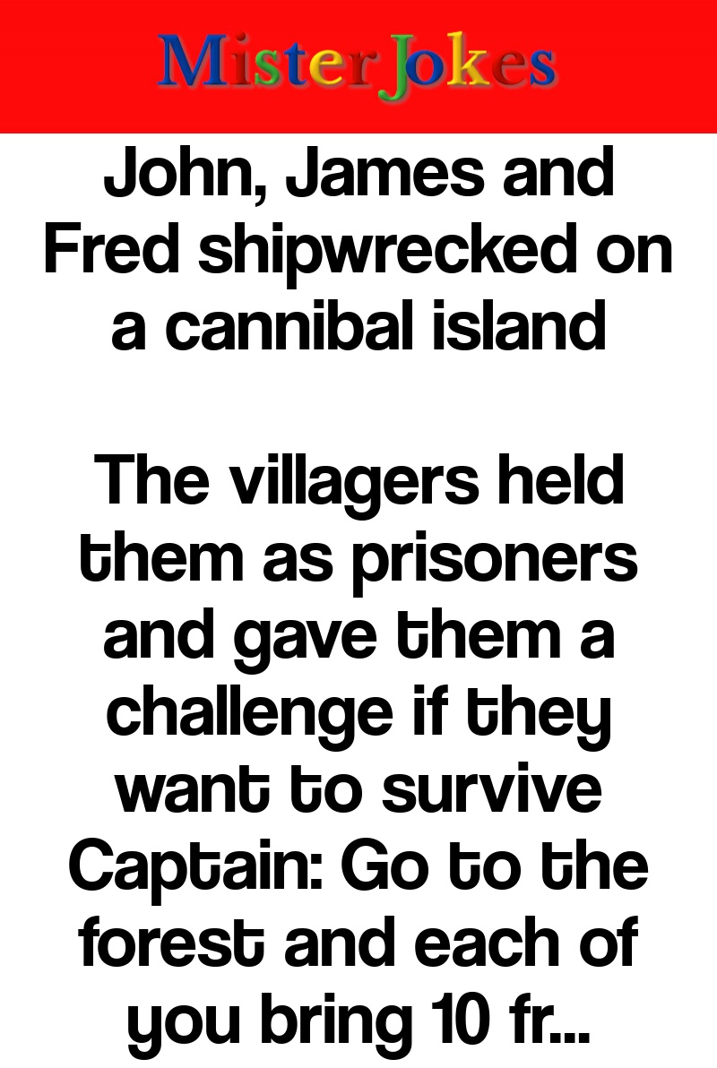 John, James and Fred shipwrecked on a cannibal island