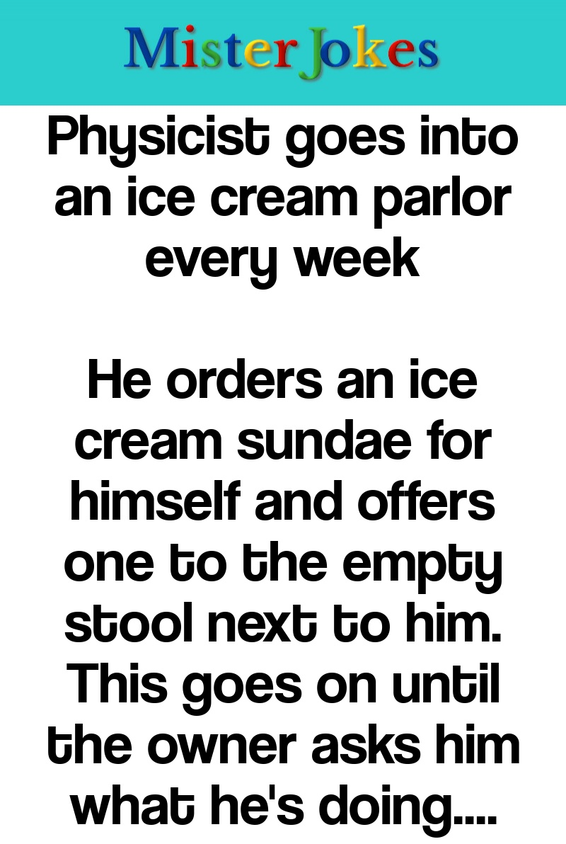 Physicist goes into an ice cream parlor every week