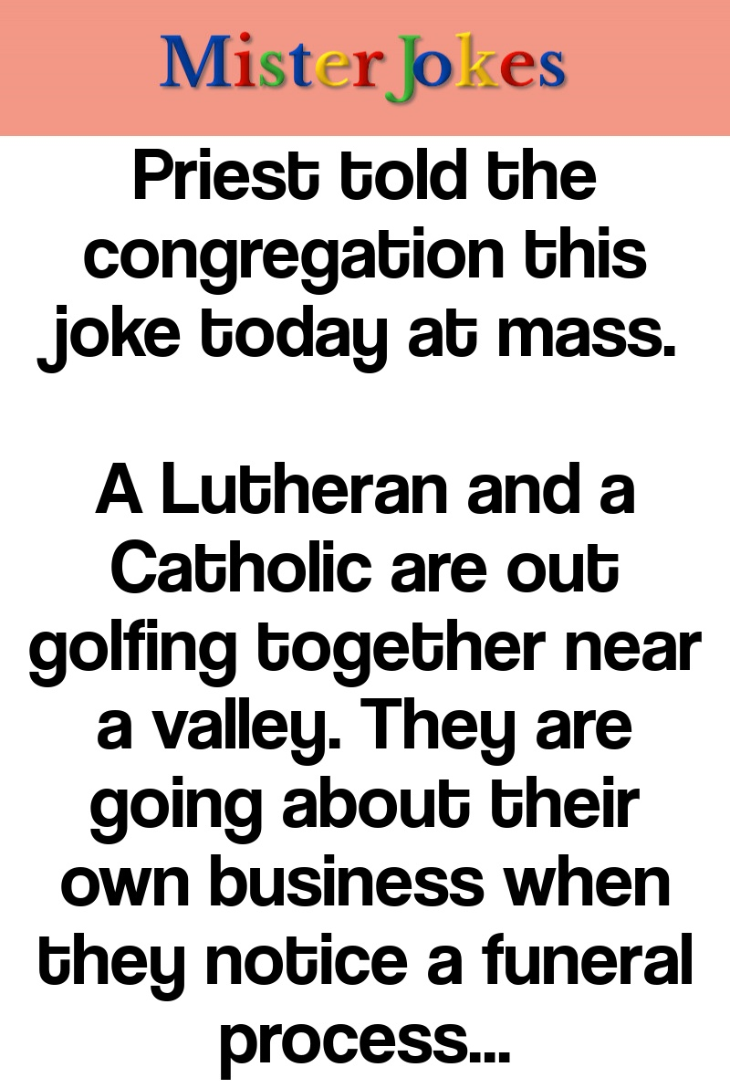 Priest told the congregation this joke today at mass.