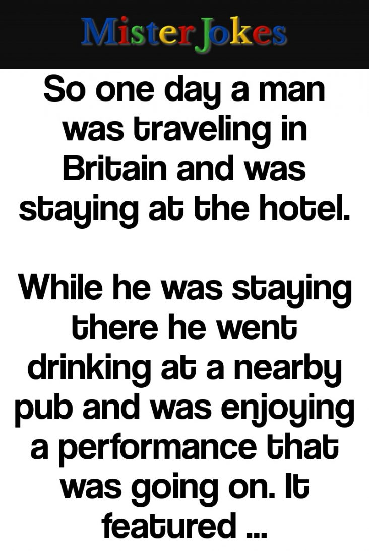 So one day a man was traveling in Britain and was staying at the hotel.