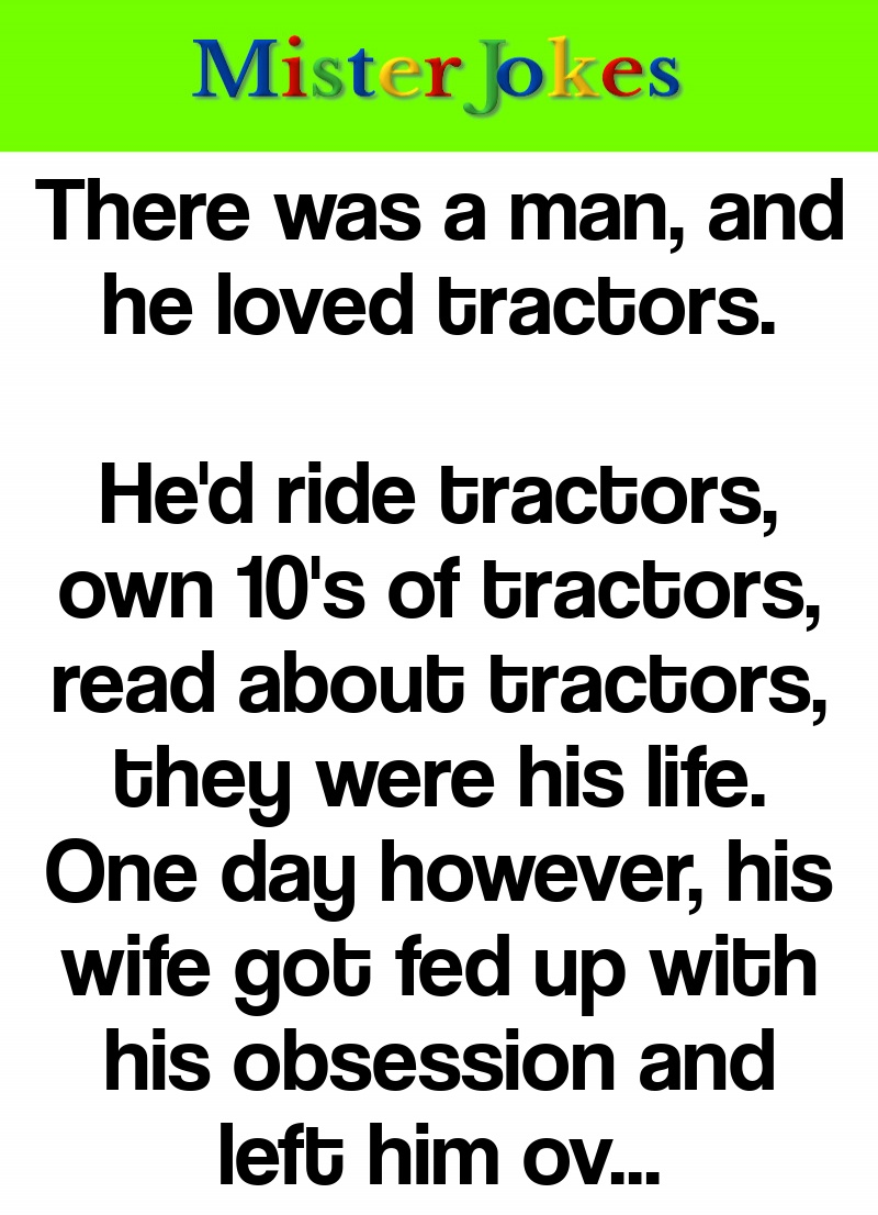 There was a man, and he loved tractors.