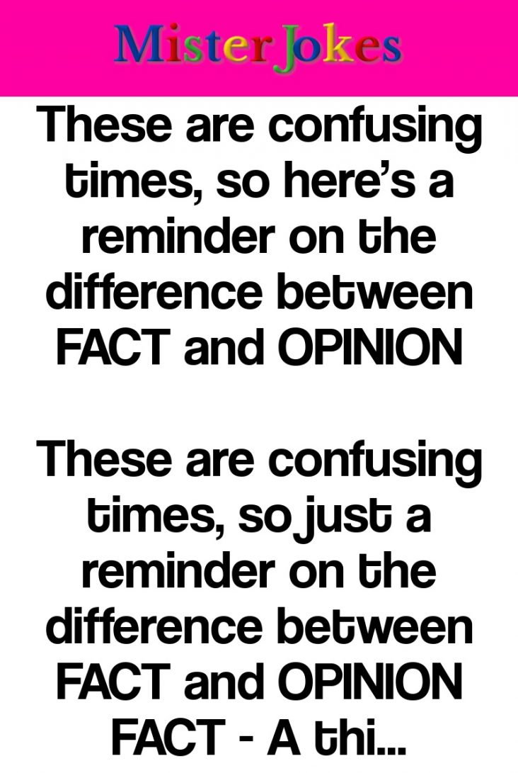 These are confusing times, so here's a reminder on the difference between FACT and OPINION