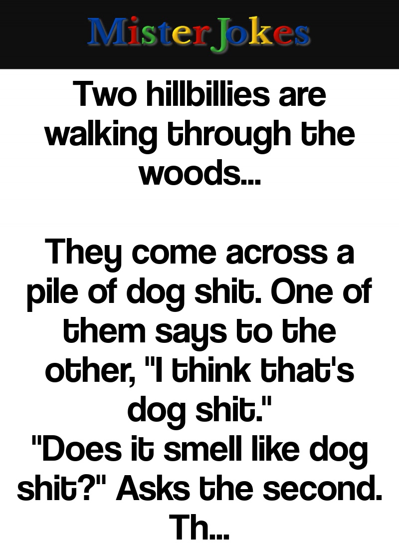 Two hillbillies are walking through the woods…