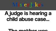 A judge is hearing a child abuse case…