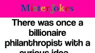 There was once a billionaire philanthropist with a curious idea….